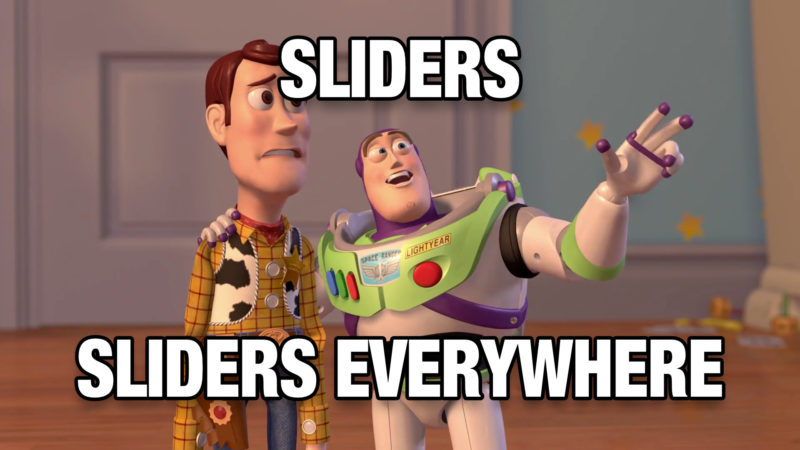 Sliders. Sliders everywhere!